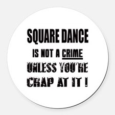 Square dance is not a crime Round Car Magnet