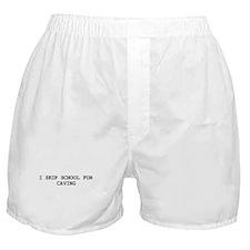 Skip school for CAVING Boxer Shorts