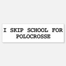 Skip school for POLOCROSSE Bumper Bumper Bumper Sticker