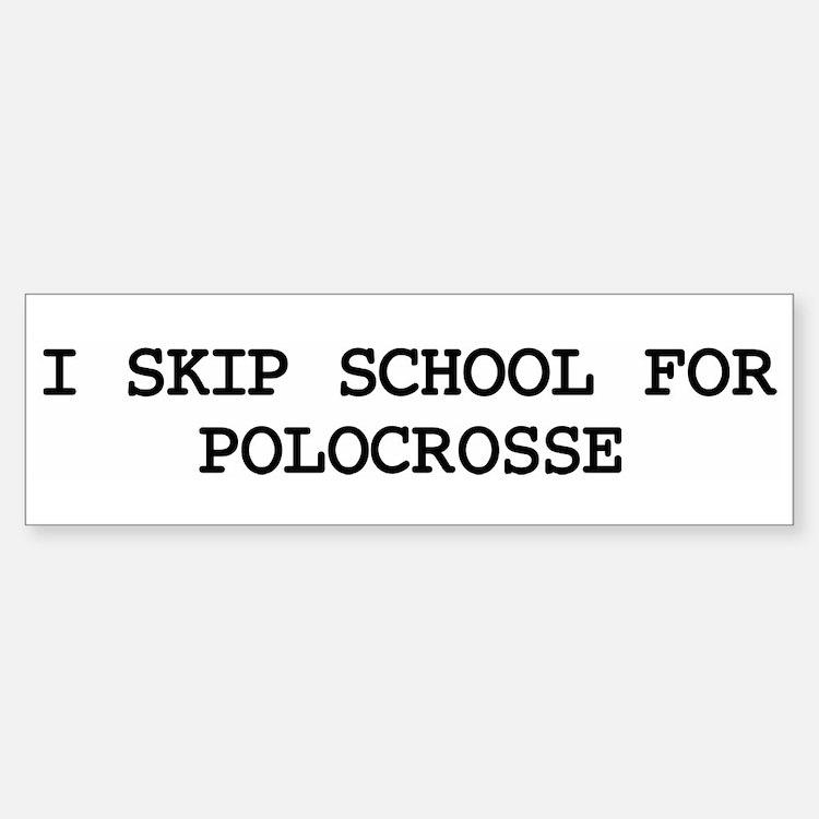 Skip school for POLOCROSSE Bumper Bumper Bumper Sticker