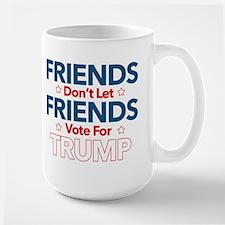 Friends Don't Let Friends Vote Trump Large Mug