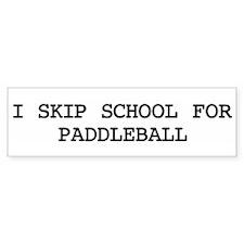Skip school for PADDLEBALL Bumper Bumper Sticker