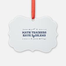Math Teachers Have Problems Ornament
