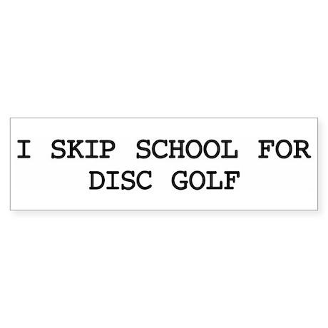 Skip school for DISC GOLF Bumper Sticker