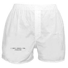 Skip school for JUGGLING Boxer Shorts