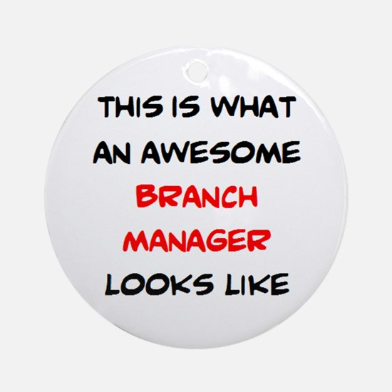 awesome branch manager Round Ornament