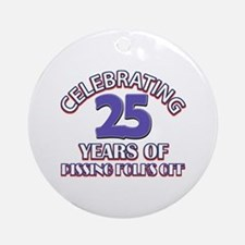 25 years pissing folks off Birthday Round Ornament