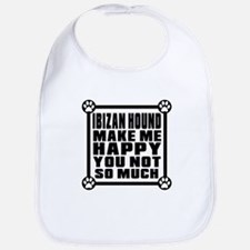 Ibizan Hound Dog Make Me Happy Bib