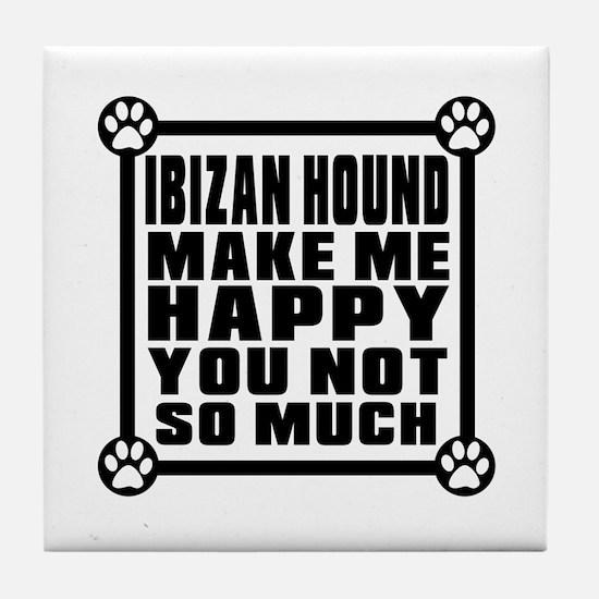 Ibizan Hound Dog Make Me Happy Tile Coaster