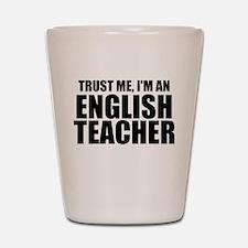 Trust Me, I'm An English Teacher Shot Glass