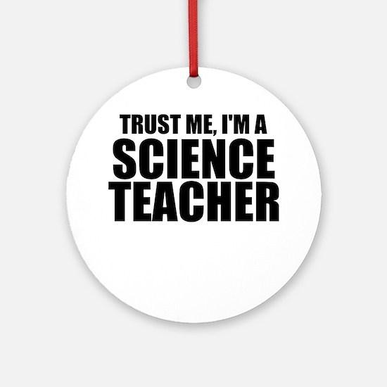 Trust Me, I'm A Science Teacher Round Ornament