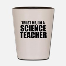 Trust Me, I'm A Science Teacher Shot Glass
