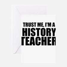 Trust Me, I'm A History Teacher Greeting Cards