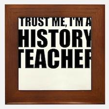 Trust Me, I'm A History Teacher Framed Tile