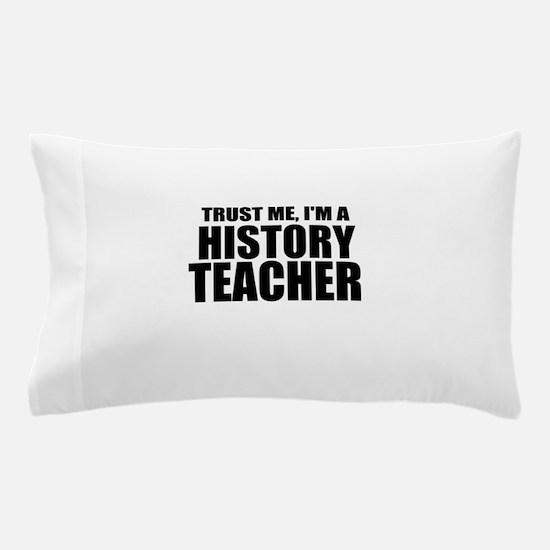 Trust Me, I'm A History Teacher Pillow Case