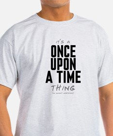 It's a Once Upon a Time Thing T-Shirt