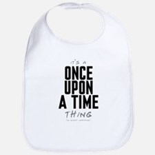 It's a Once Upon a Time Thing Bib