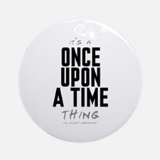 It's a Once Upon a Time Thing Round Ornament