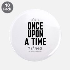 "It's a Once Upon a Time Thing 3.5"" Button (10 pack"