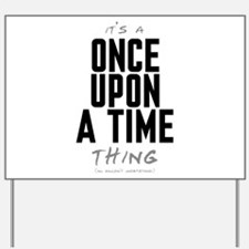 It's a Once Upon a Time Thing Yard Sign
