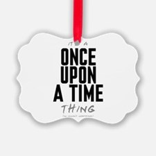 It's a Once Upon a Time Thing Ornament