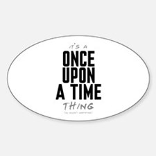 It's a Once Upon a Time Thing Oval Decal