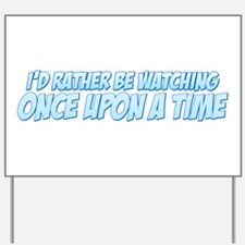 I'd Rather Be Watching Once Upon a Time Yard Sign