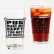 Pug Dog Make Me Happy Drinking Glass