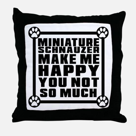 Miniature Schnauzer Dog Make Me Happy Throw Pillow