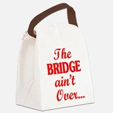The BRIDGE ain't Over... Canvas Lunch Bag