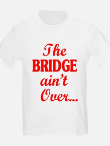 The BRIDGE ain't Over... T-Shirt