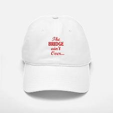 The BRIDGE ain't Over... Baseball Baseball Cap