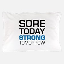 Sore Today Strong Tomorrow Pillow Case