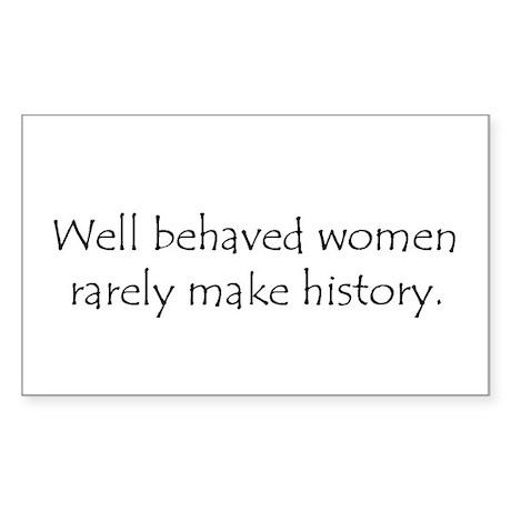Well behaved women... Rectangle Sticker