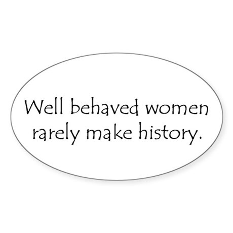 Well behaved women... Oval Sticker