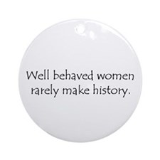 Well behaved women... Ornament (Round)