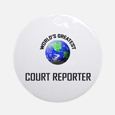 World's Greatest COURT REPORTER Ornament (Round)