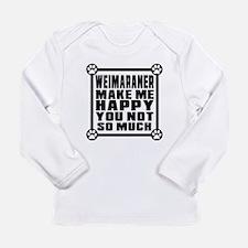 Weimaraner Dog Make Me Long Sleeve Infant T-Shirt