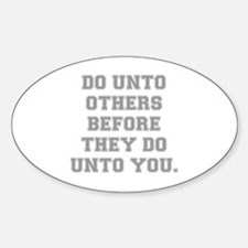 DO UNTO OTHERS BEFORE THEY Decal