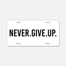 Never Give Up Aluminum License Plate