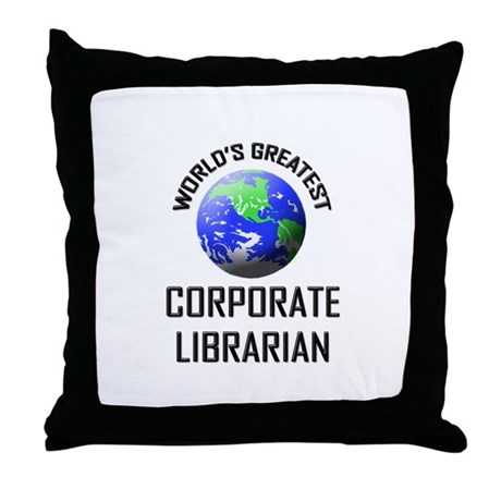 World's Greatest CORPORATE LIBRARIAN Throw Pillow