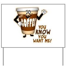 You Know You Want Me! Coffee Yard Sign
