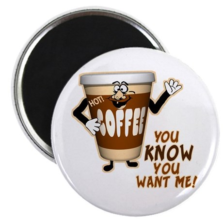 You Know You Want Me! Coffee Magnet