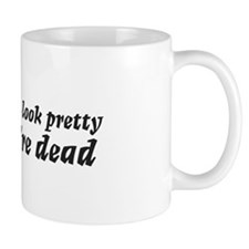 I'll make you look pretty... Mug