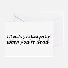 I'll make you look pretty... Greeting Card
