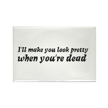 I'll make you look pretty... Rectangle Magnet