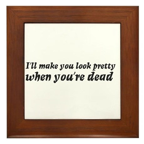 I'll make you look pretty... Framed Tile