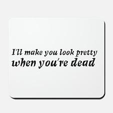 I'll make you look pretty... Mousepad