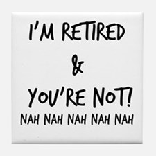 I'm Retired and You're NOT Tile Coaster
