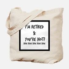 I'm Retired and You're NOT Tote Bag